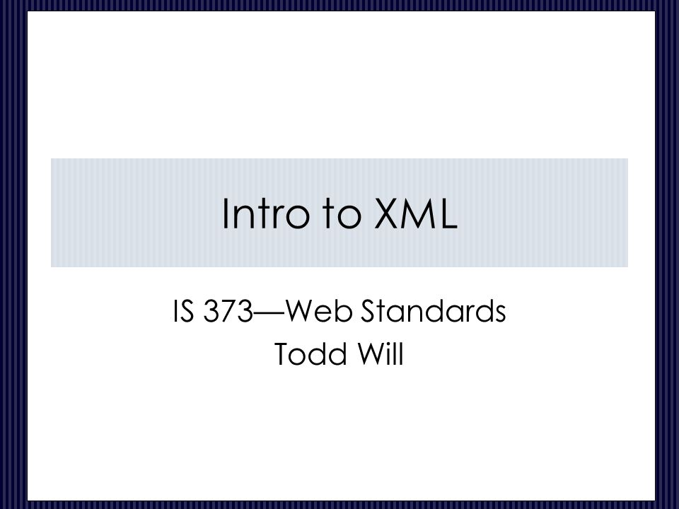 IS 373—Web Standards Todd Will
