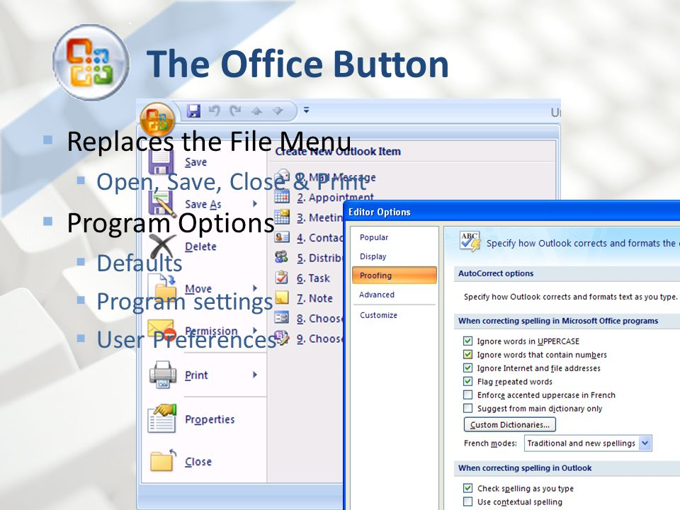 The Office Button The Office Button Replaces the File Menu