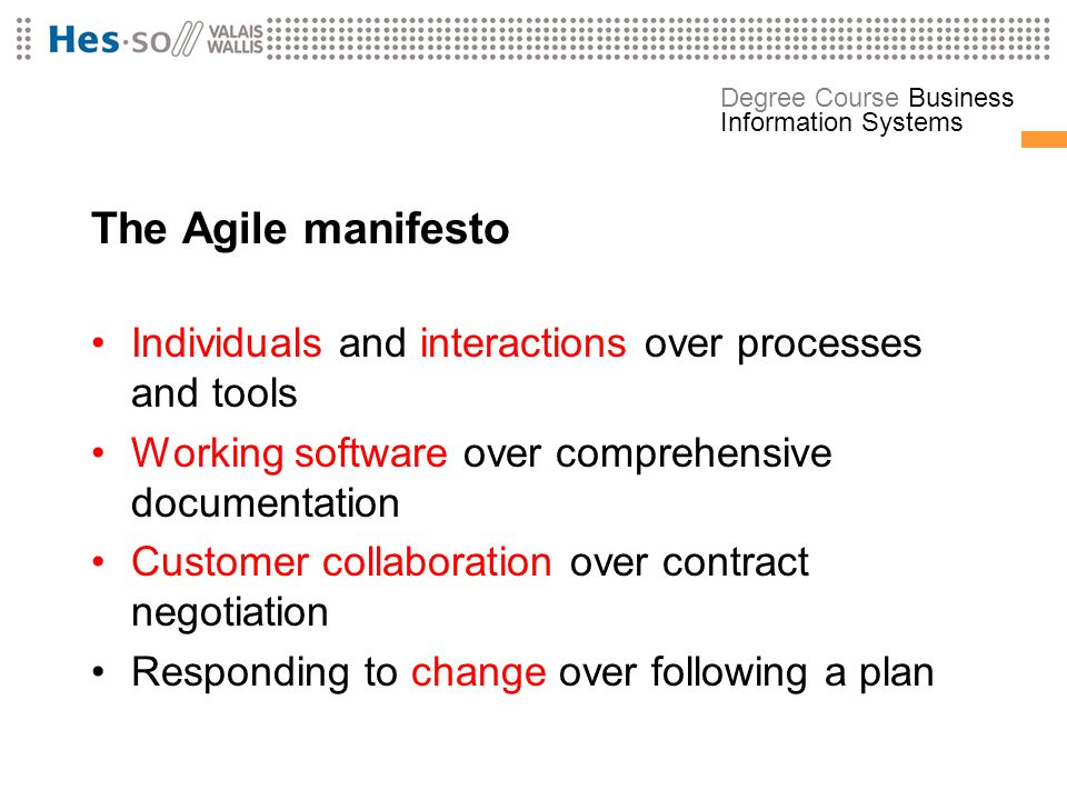 The Agile manifesto Individuals and interactions over processes and tools. Working software over comprehensive documentation.