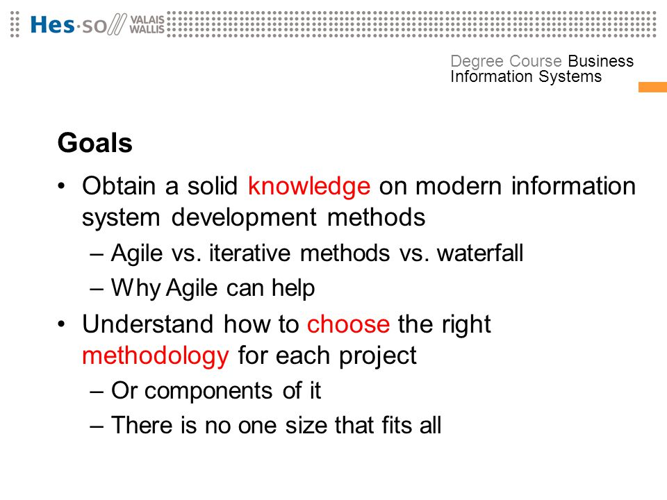 Goals Obtain a solid knowledge on modern information system development methods. Agile vs. iterative methods vs. waterfall.