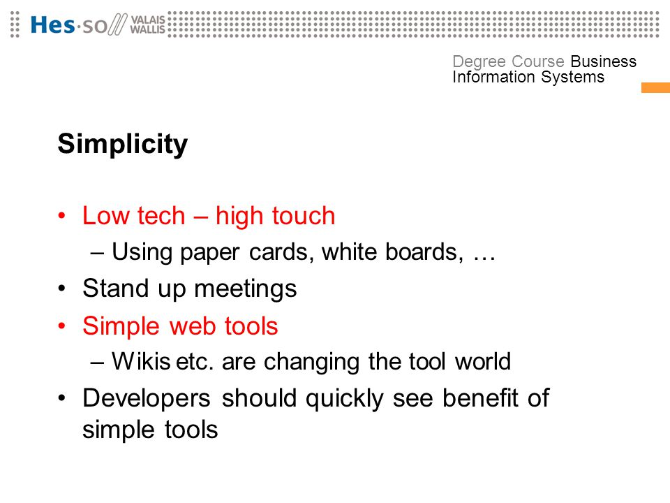 Simplicity Low tech – high touch Stand up meetings Simple web tools