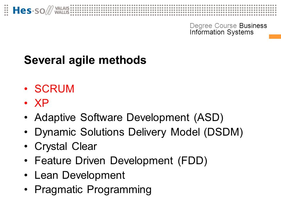 Several agile methods SCRUM XP Adaptive Software Development (ASD)