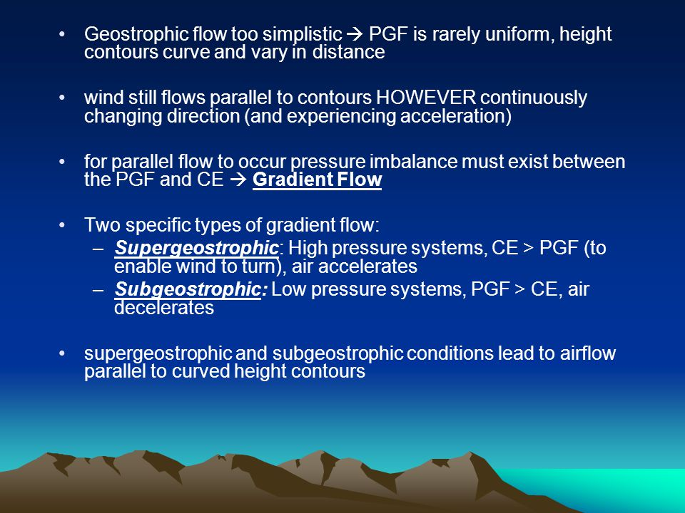 Geostrophic flow too simplistic  PGF is rarely uniform, height contours curve and vary in distance
