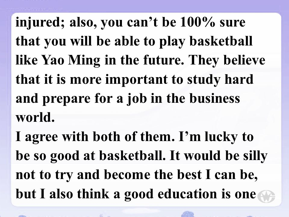 injured; also, you can't be 100% sure that you will be able to play basketball like Yao Ming in the future. They believe that it is more important to study hard and prepare for a job in the business world.