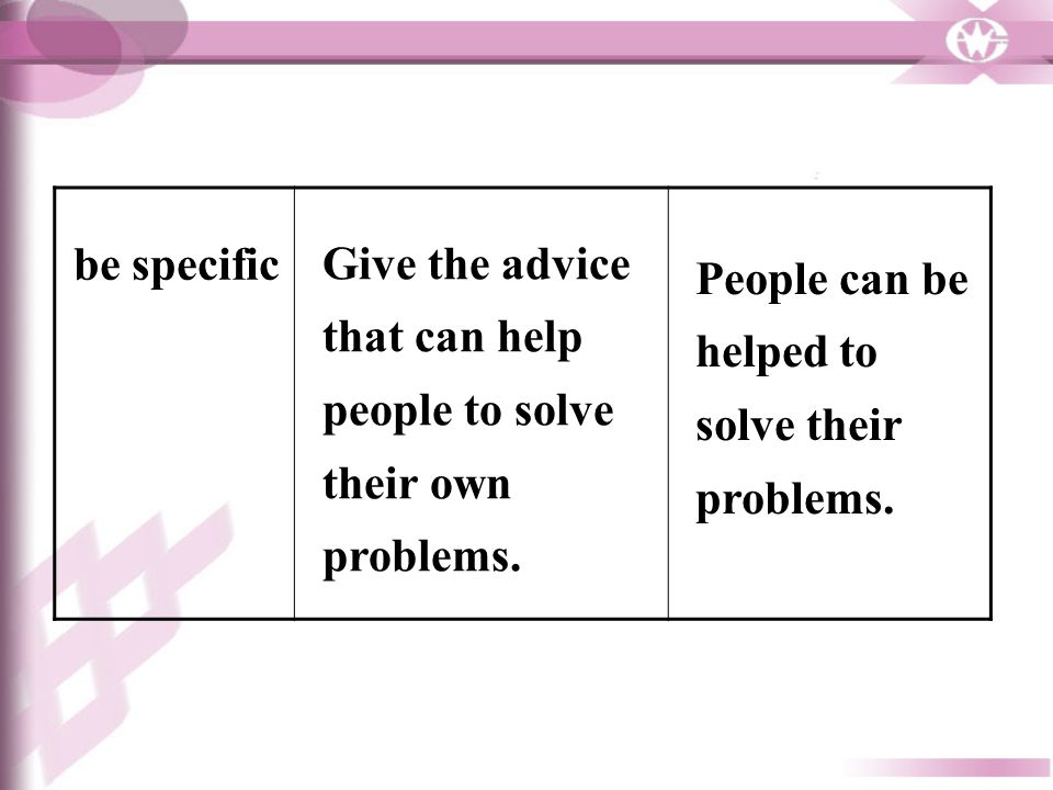 Give the advice that can help people to solve their own problems.