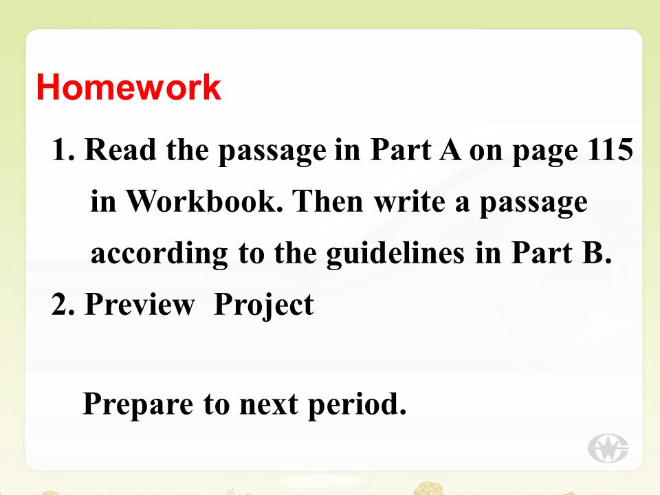 Homework 1. Read the passage in Part A on page 115 in Workbook. Then write a passage according to the guidelines in Part B.