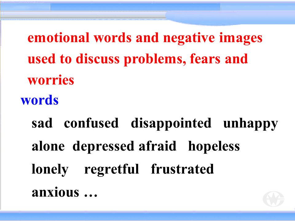 emotional words and negative images used to discuss problems, fears and worries
