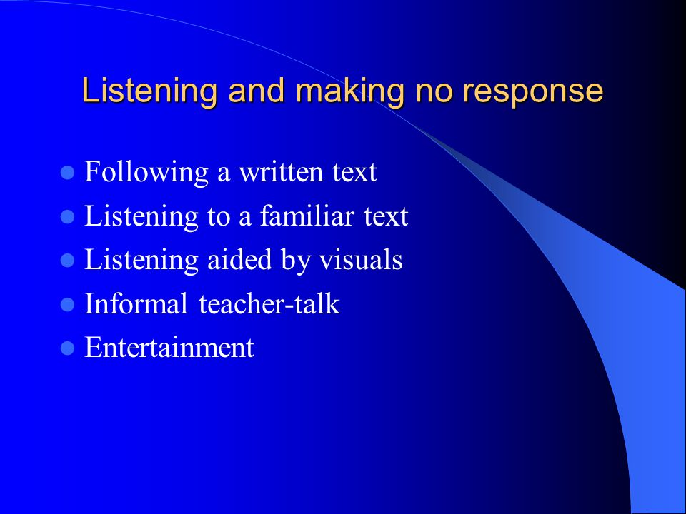 Listening and making no response