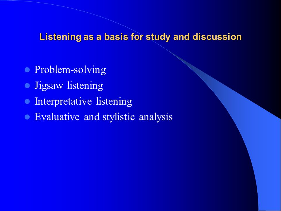 Listening as a basis for study and discussion