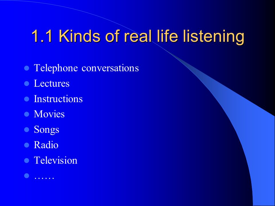 1.1 Kinds of real life listening