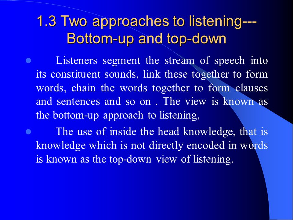 1.3 Two approaches to listening--- Bottom-up and top-down