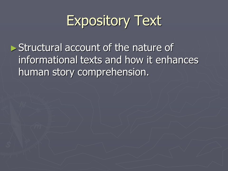 Expository Text Structural account of the nature of informational texts and how it enhances human story comprehension.
