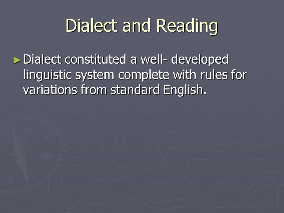 Dialect and Reading Dialect constituted a well- developed linguistic system complete with rules for variations from standard English.