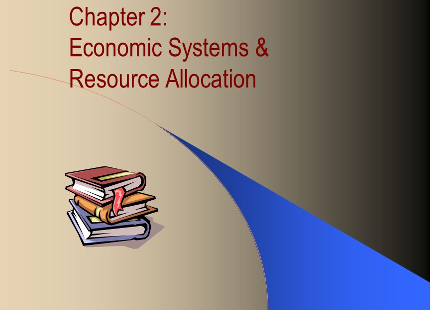 Chapter 2: Economic Systems & Resource Allocation