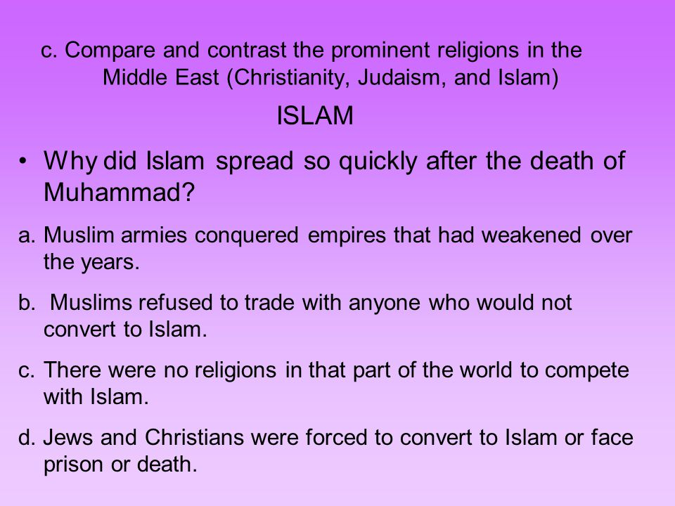 why did islam spread so quicly Islam spread so quickly because of migration, conquest, and the political order migration- a number or body of persons migrating together migration was one of the first reasons why islam spread so quickly.