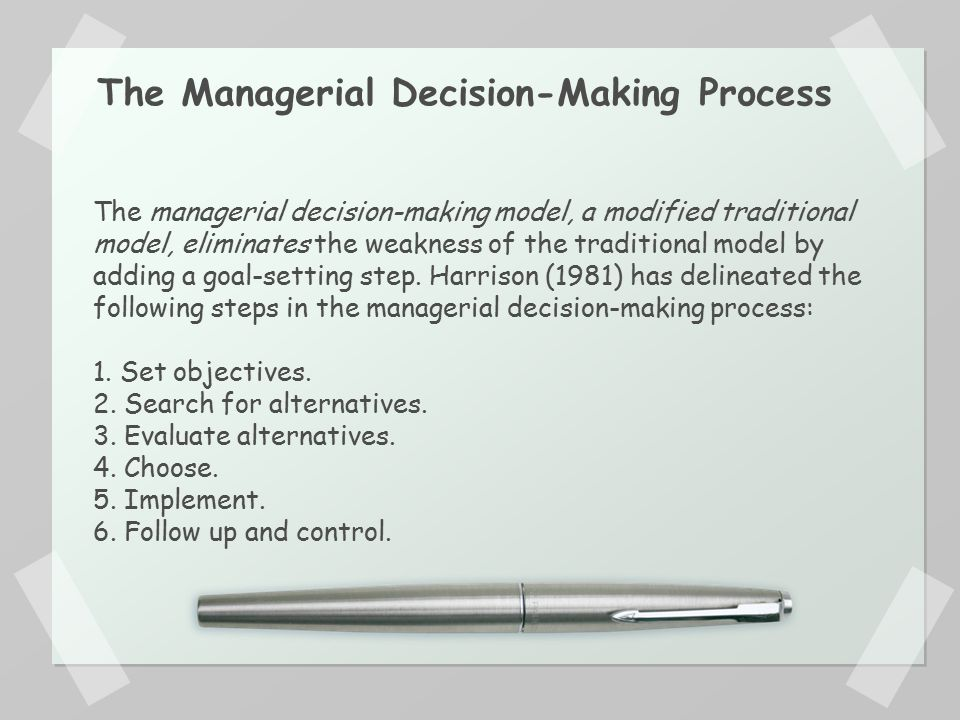 managerial decision making process Good decision making involves knowing what will be accepted and enthusiastically supported in your company an unpopular decision can result in apathetic non.