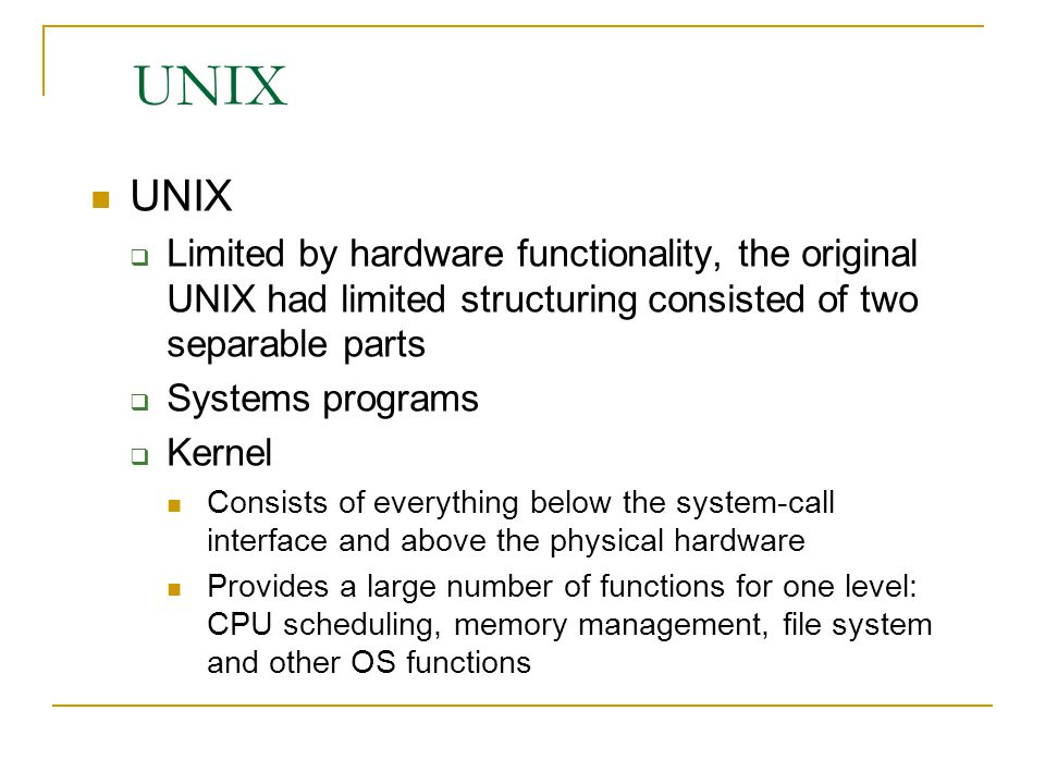 UNIX UNIX. Limited by hardware functionality, the original UNIX had limited structuring consisted of two separable parts.