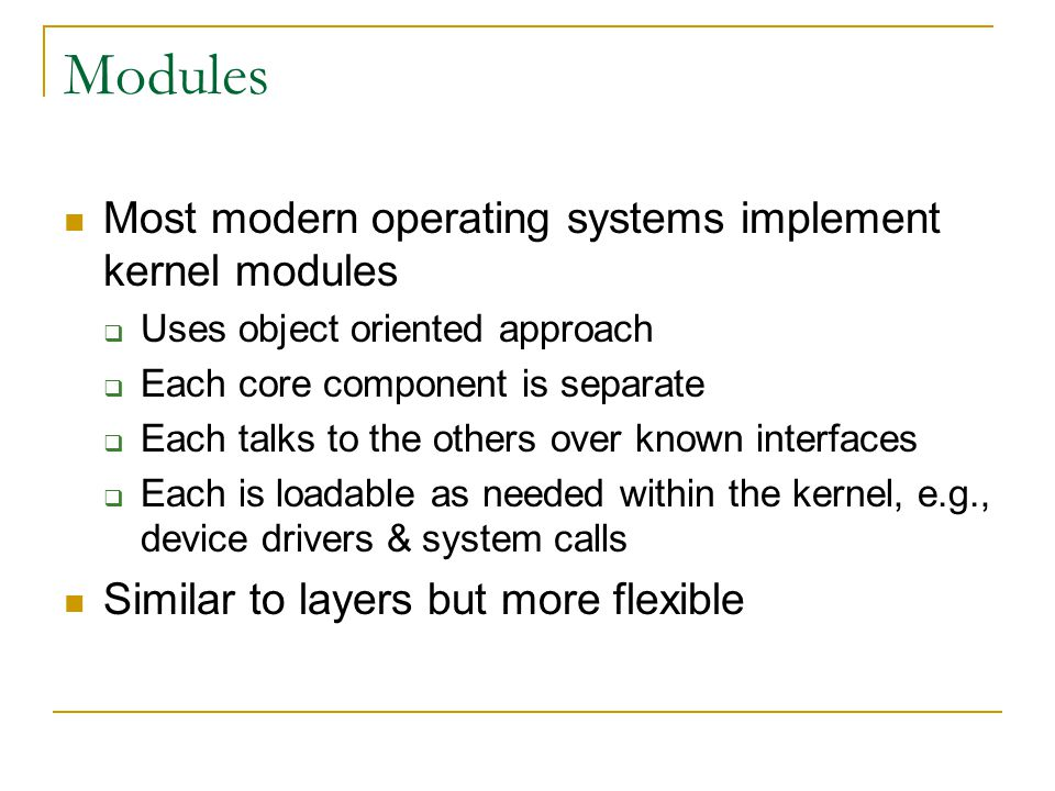 Modules Most modern operating systems implement kernel modules