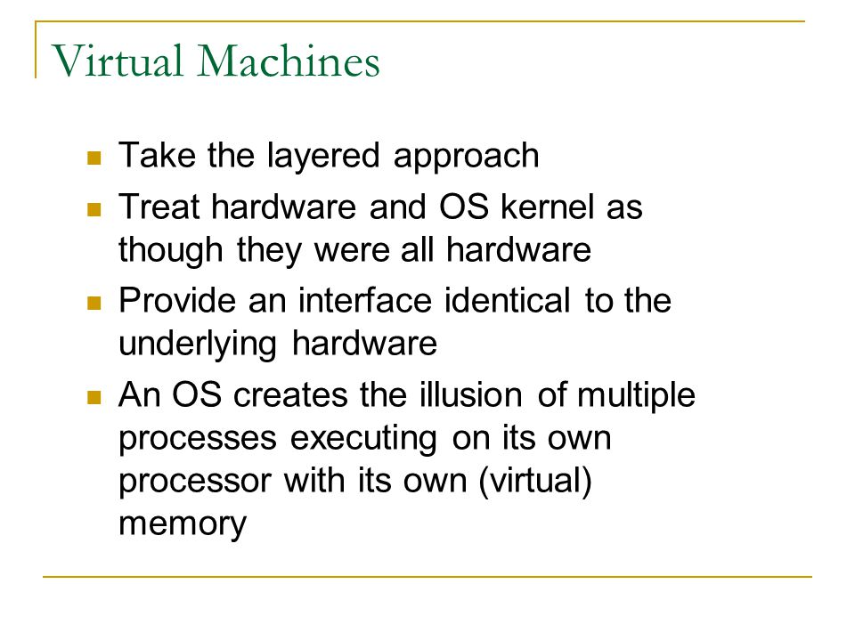 Virtual Machines Take the layered approach