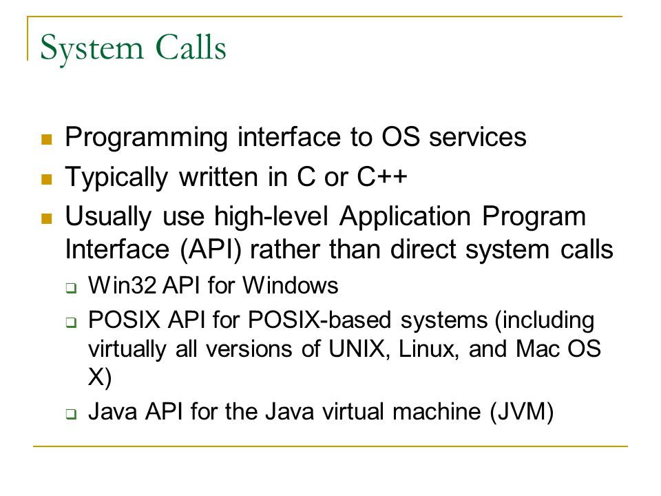 System Calls Programming interface to OS services