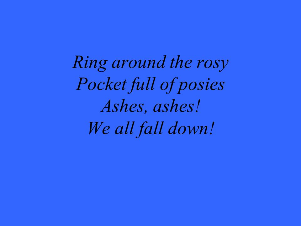 Ring around the rosie pocket full of posies