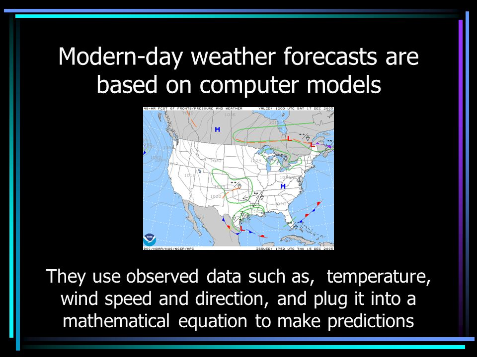 Modern-day weather forecasts are based on computer models