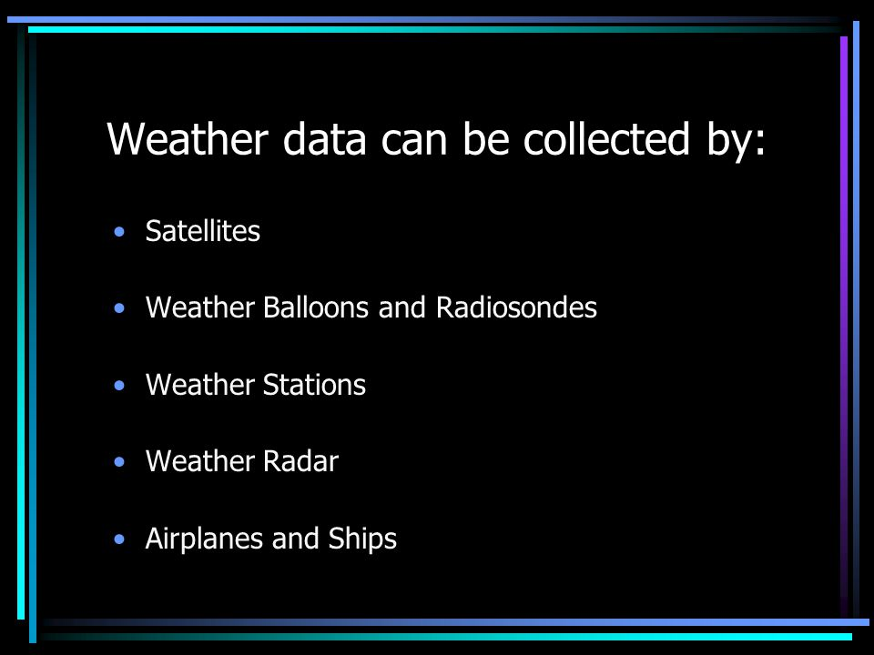 Weather data can be collected by: