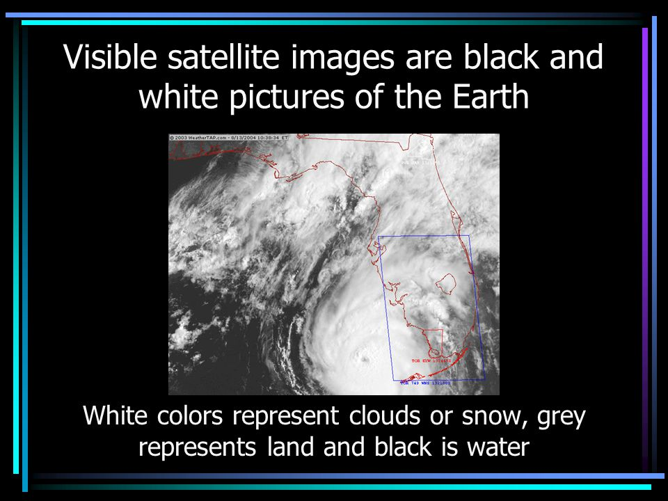 Visible satellite images are black and white pictures of the Earth
