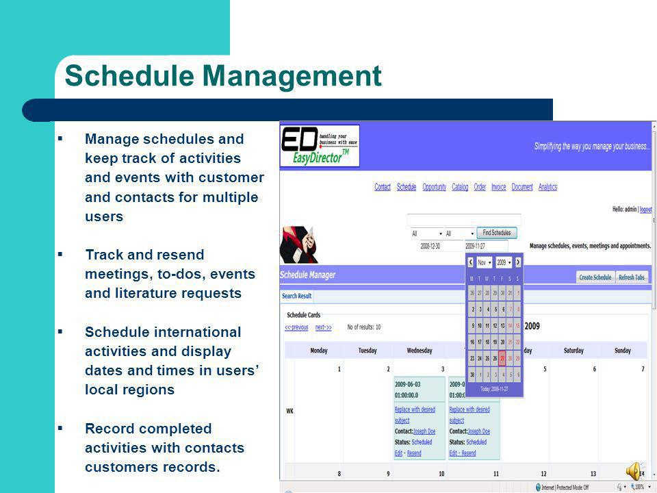 Schedule Management Manage schedules and keep track of activities and events with customer and contacts for multiple users.