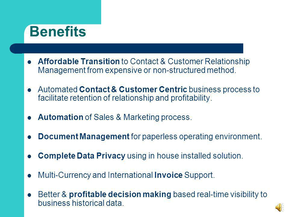 Benefits Affordable Transition to Contact & Customer Relationship Management from expensive or non-structured method.