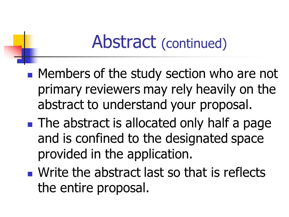 Abstract (continued) Members of the study section who are not primary reviewers may rely heavily on the abstract to understand your proposal.