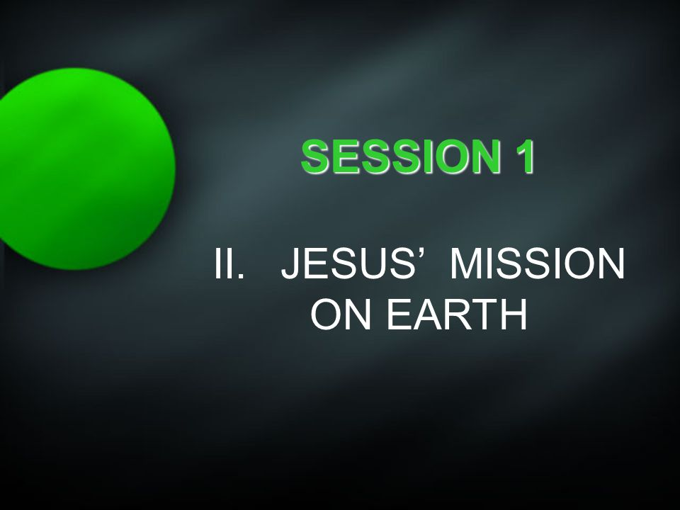 what was jesus mission on earth The book actually describes the acts of jesus through the holy spirit in his   christ's mission was to come to this earth to offer himself as the.