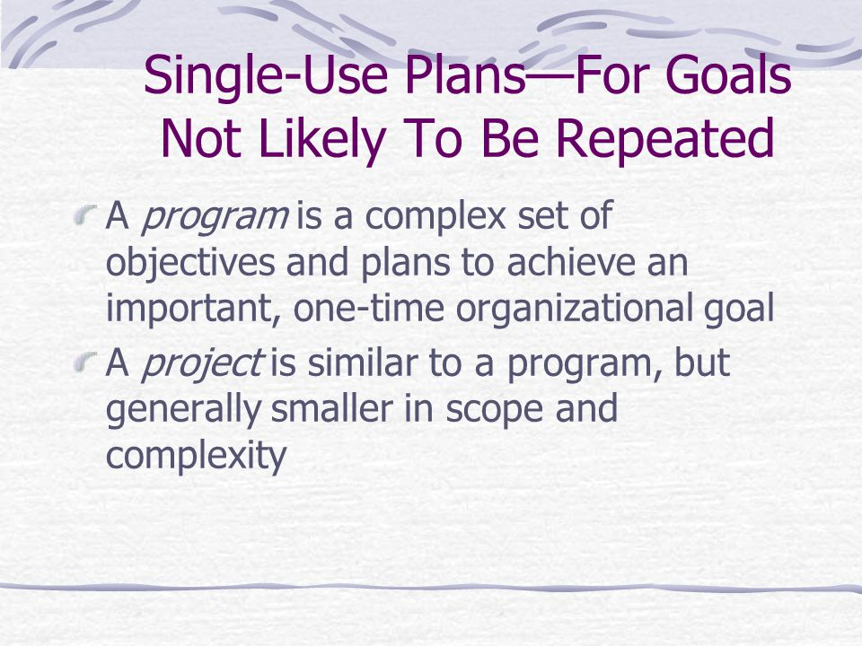 Single-Use Plans—For Goals Not Likely To Be Repeated