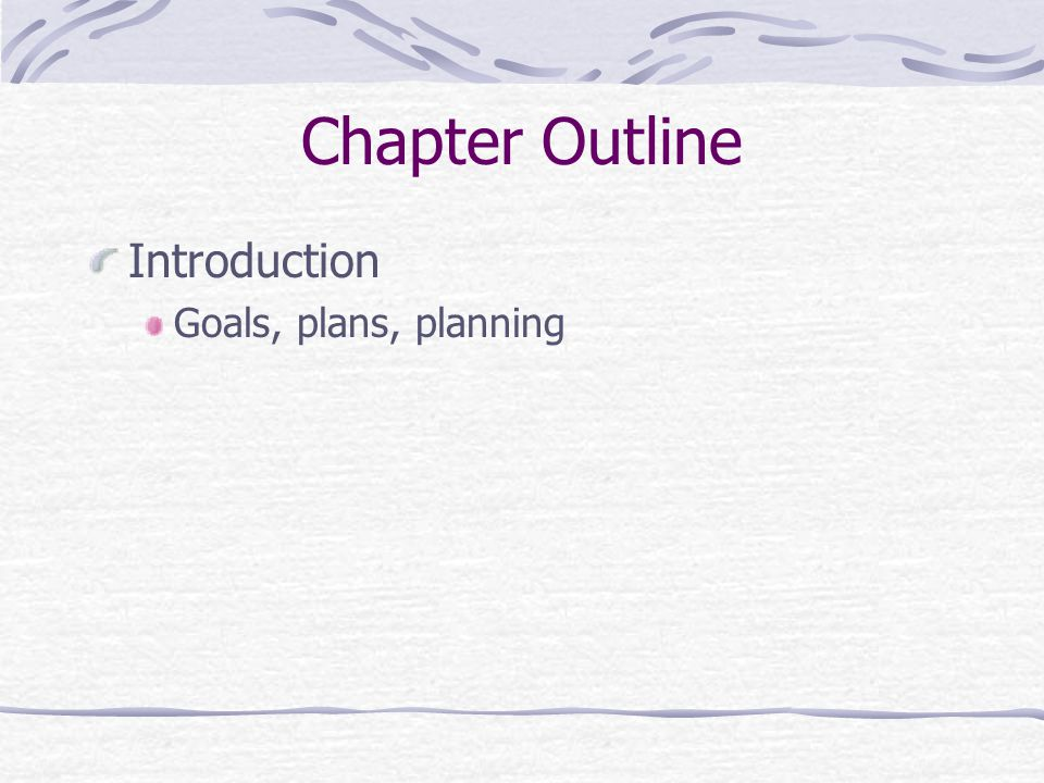 Chapter Outline Introduction Goals, plans, planning