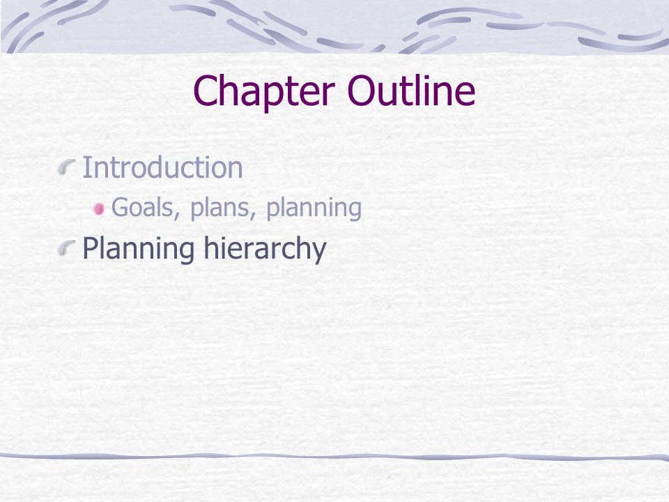 Chapter Outline Introduction Goals, plans, planning Planning hierarchy