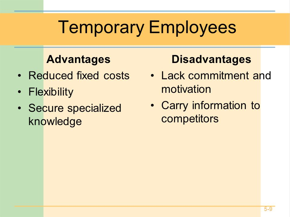 benefits of temporary teams Advantages of temporary employees february 24, 2010 by patricia lotich leave a comment with the economic downturn and massive layoffs in the last 18 months, many organizations are supplementing their staffing needs by using temporary employees one of the advantages of high unemployment is that the talent pool is better qualified.