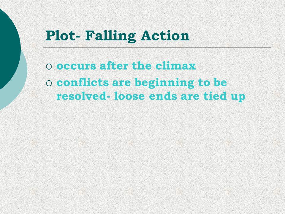 Plot- Falling Action occurs after the climax