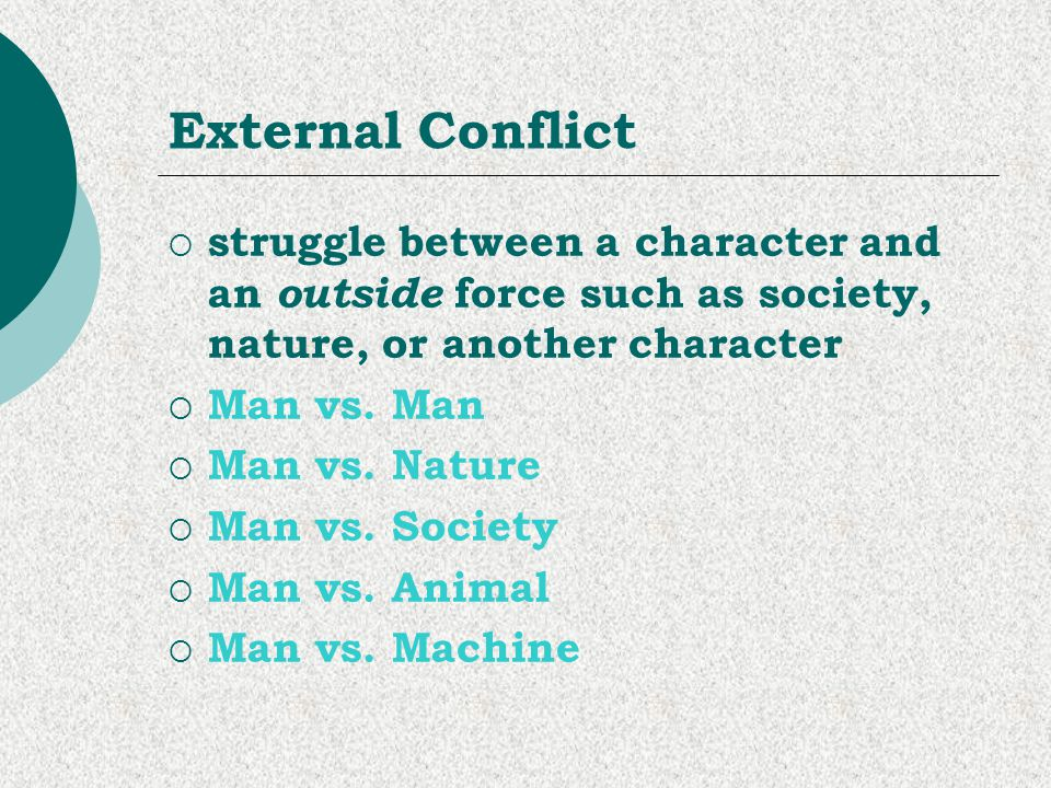 External Conflict struggle between a character and an outside force such as society, nature, or another character.