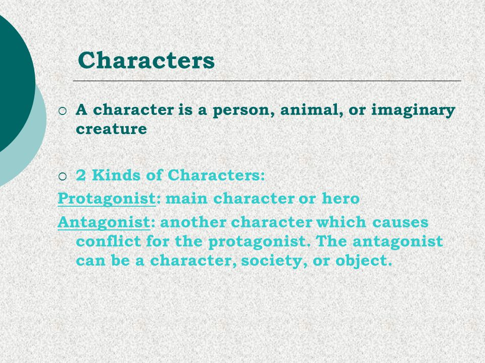 Characters A character is a person, animal, or imaginary creature