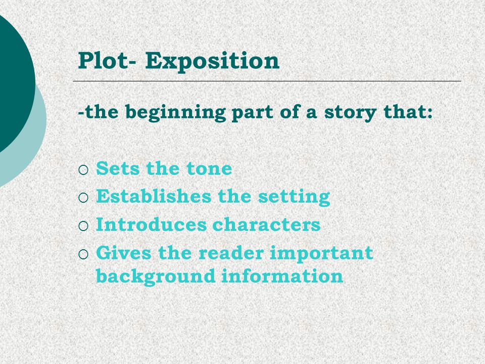 Plot- Exposition -the beginning part of a story that: Sets the tone