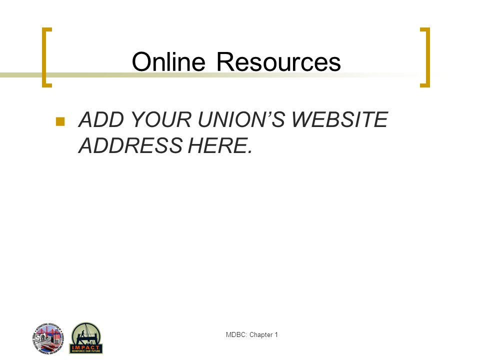 Online Resources ADD YOUR UNION'S WEBSITE ADDRESS HERE.