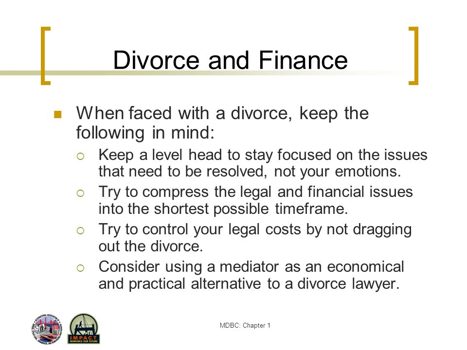 Divorce and Finance When faced with a divorce, keep the following in mind: