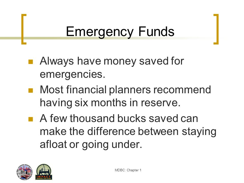 Emergency Funds Always have money saved for emergencies.