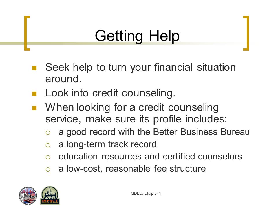 Getting Help Seek help to turn your financial situation around.