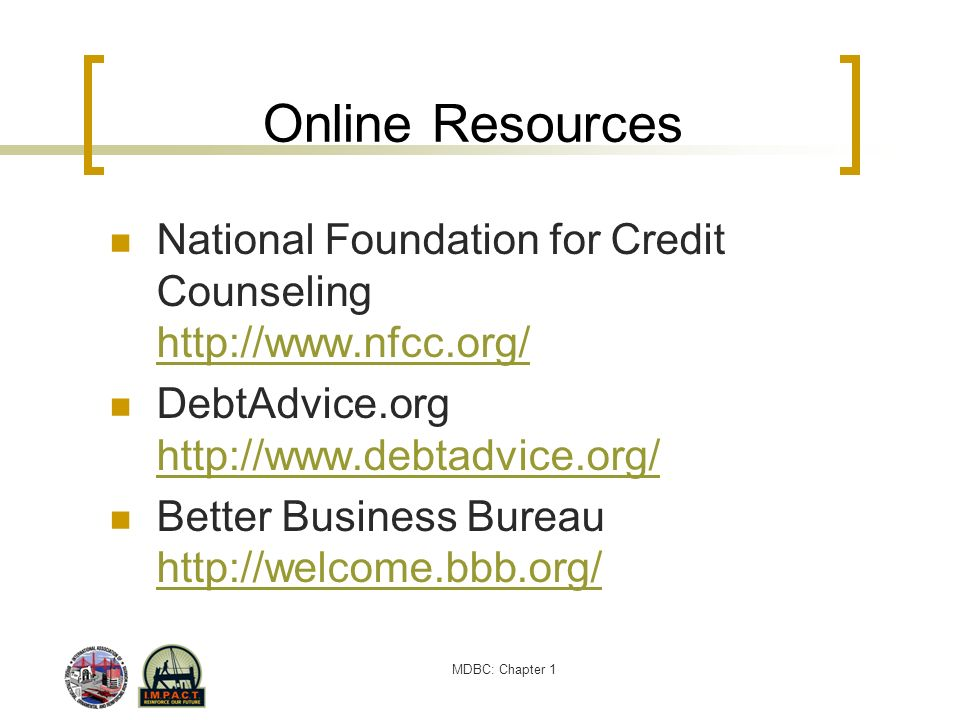 Online Resources National Foundation for Credit Counseling http://www.nfcc.org/ DebtAdvice.org http://www.debtadvice.org/