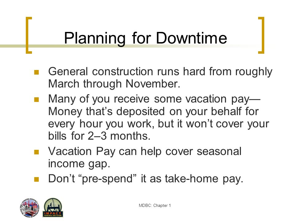 Planning for Downtime General construction runs hard from roughly March through November.