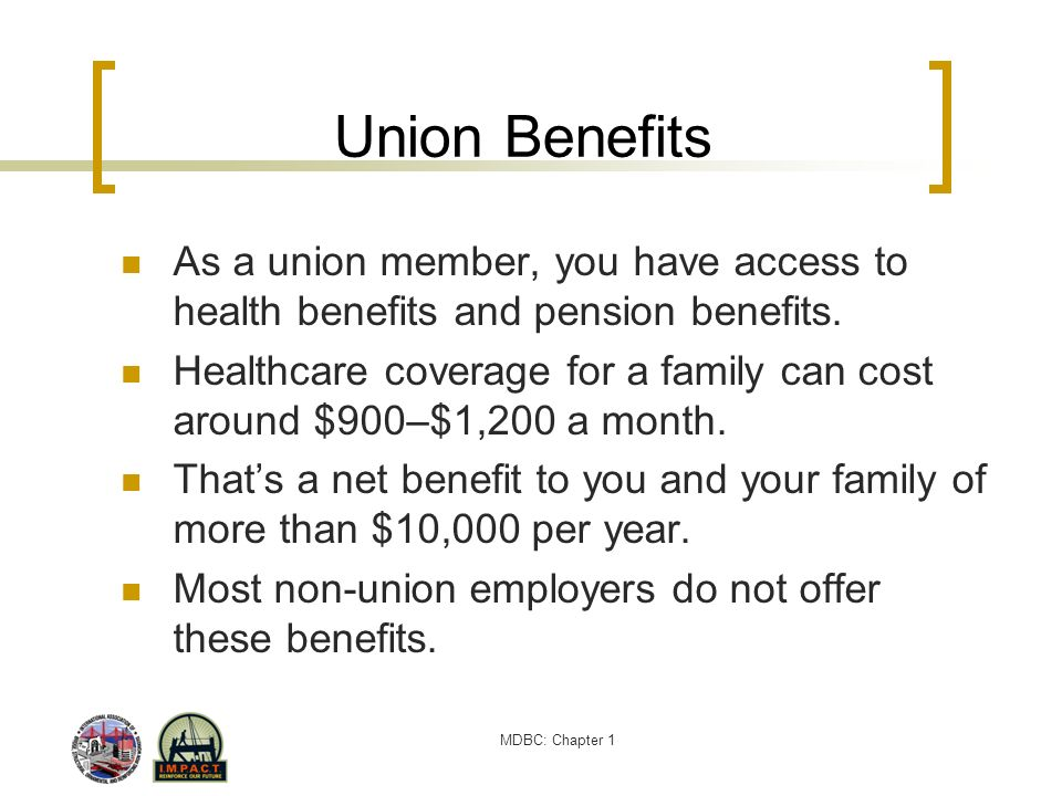 Union Benefits As a union member, you have access to health benefits and pension benefits.