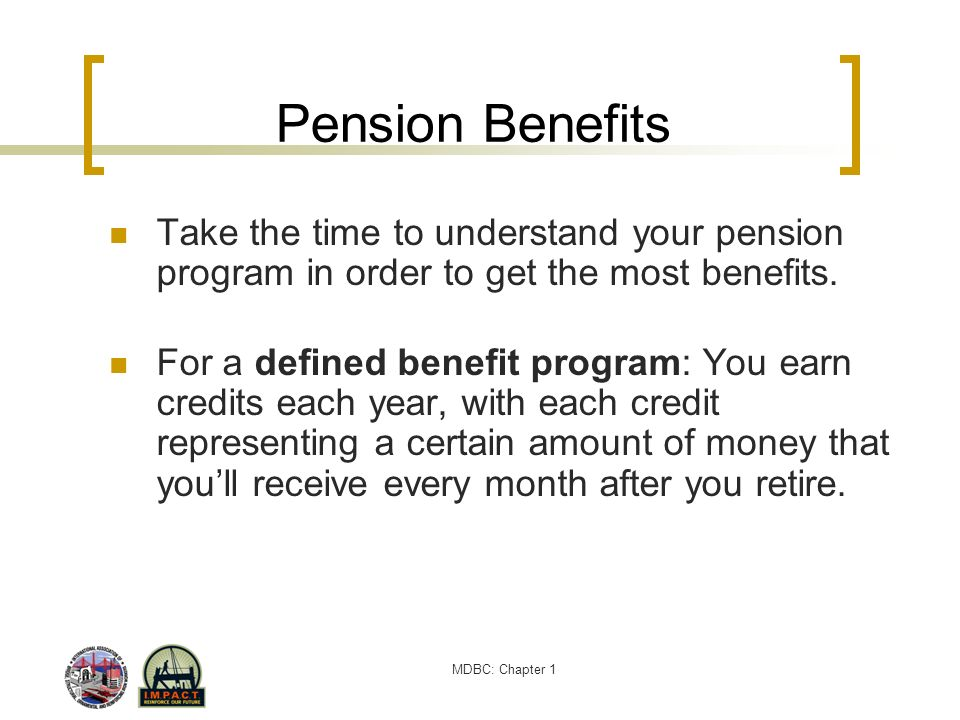 Pension Benefits Take the time to understand your pension program in order to get the most benefits.