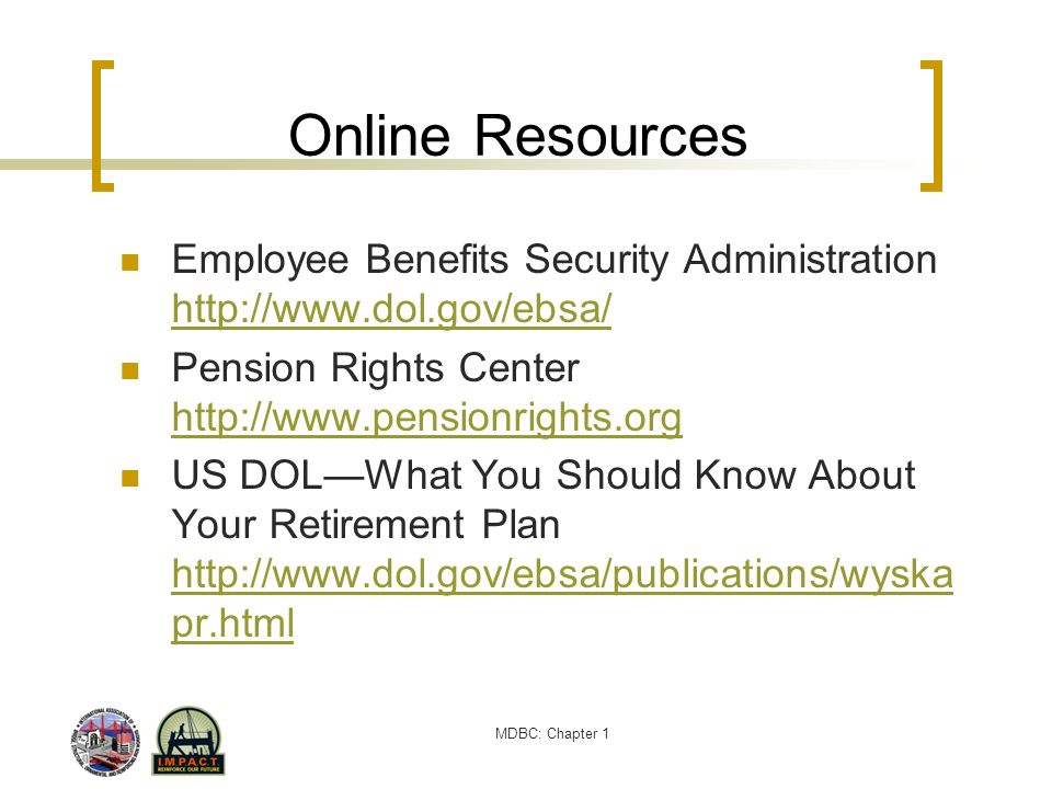 Online Resources Employee Benefits Security Administration http://www.dol.gov/ebsa/ Pension Rights Center http://www.pensionrights.org.