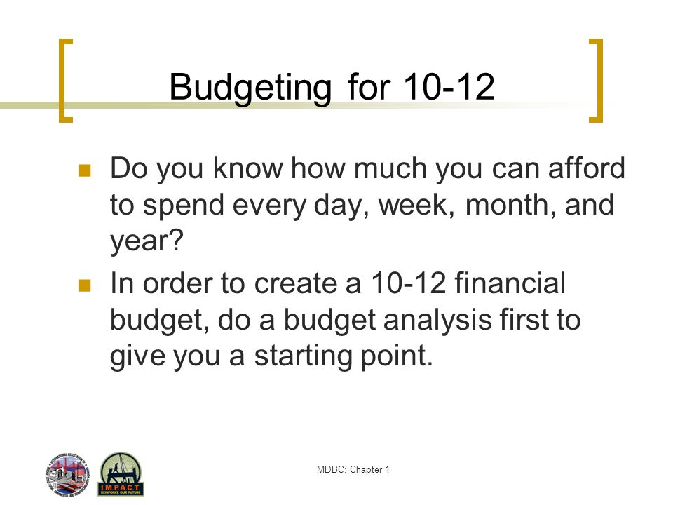 Budgeting for 10-12 Do you know how much you can afford to spend every day, week, month, and year